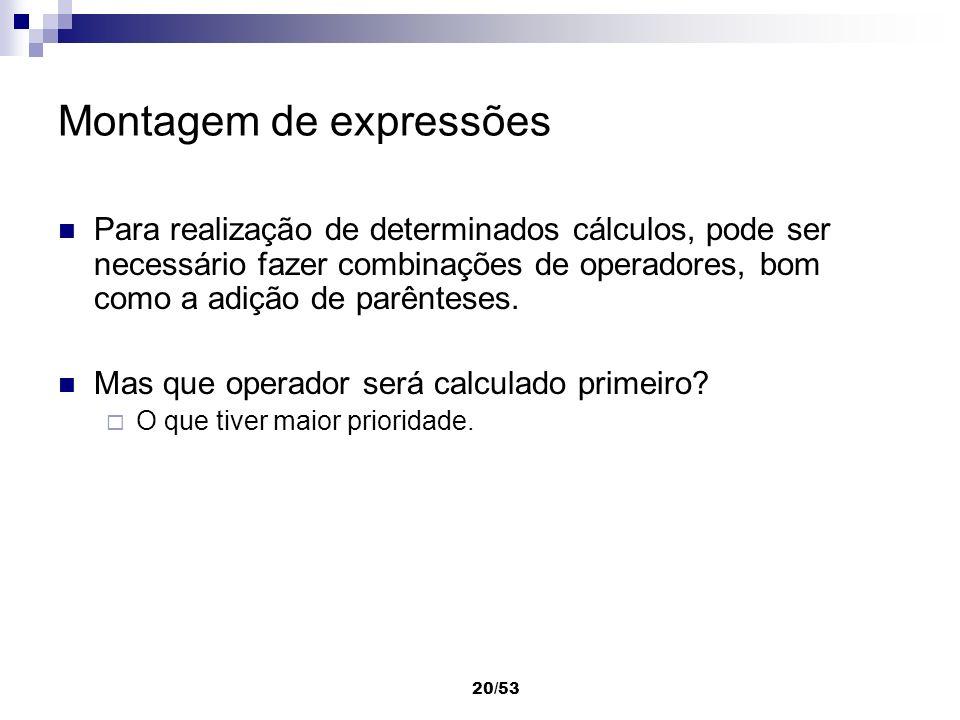 20/53 Montagem de expressões Para realização de determinados cálculos, pode ser necessário fazer combinações de operadores, bom como a adição de parên