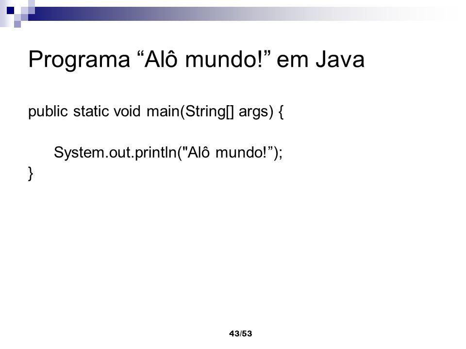 43/53 Programa Alô mundo! em Java public static void main(String[] args) { System.out.println(