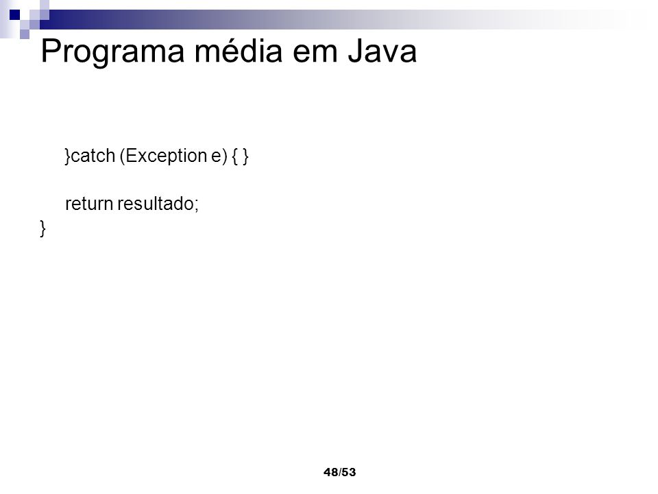 48/53 Programa média em Java }catch (Exception e) { } return resultado; }