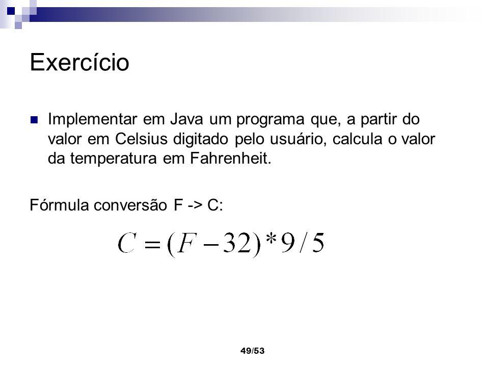 49/53 Exercício Implementar em Java um programa que, a partir do valor em Celsius digitado pelo usuário, calcula o valor da temperatura em Fahrenheit.