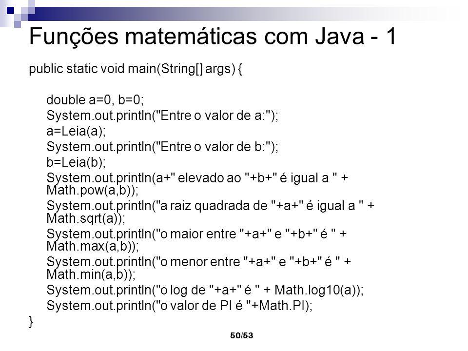50/53 Funções matemáticas com Java - 1 public static void main(String[] args) { double a=0, b=0; System.out.println(