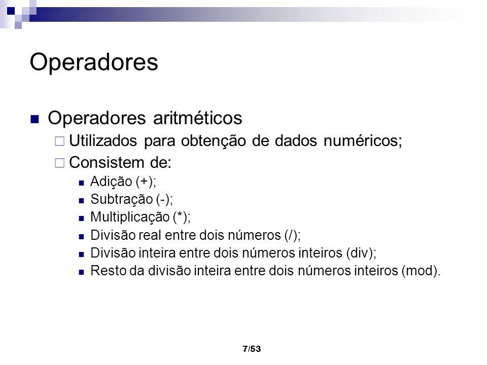 8/53 Operadores em Java Operadores aritméticos Consistem de: Adição (+); Subtração (-); Multiplicação (*); Divisão real entre dois números (/); Divisão inteira entre dois números inteiros (/); Resto da divisão inteira entre dois números inteiros (%).