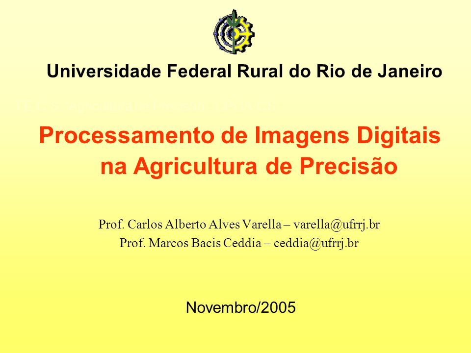 T.E.C.S.: Agricultura de Precisão - CPGA-CS Prof. Carlos Alberto Alves Varella – varella@ufrrj.br Prof. Marcos Bacis Ceddia – ceddia@ufrrj.br Novembro