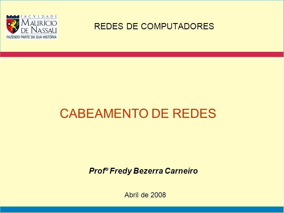 Profº Fredy Bezerra Carneiro CABEAMENTO DE REDES Abril de 2008 REDES DE COMPUTADORES