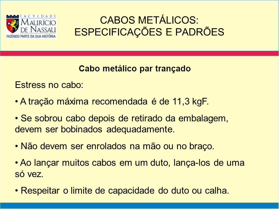 Cabo metálico par trançado Estress no cabo: A tração máxima recomendada é de 11,3 kgF. Se sobrou cabo depois de retirado da embalagem, devem ser bobin