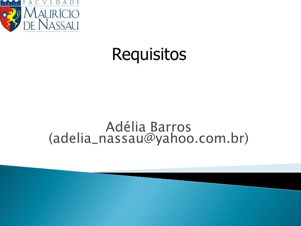 Adélia Barros (adelia_nassau@yahoo.com.br) Requisitos