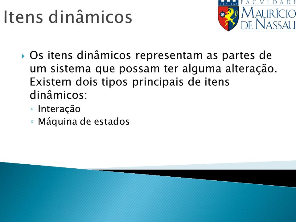 Itens dinâmicos Os itens dinâmicos representam as partes de um sistema que possam ter alguma alteração. Existem dois tipos principais de itens dinâmic