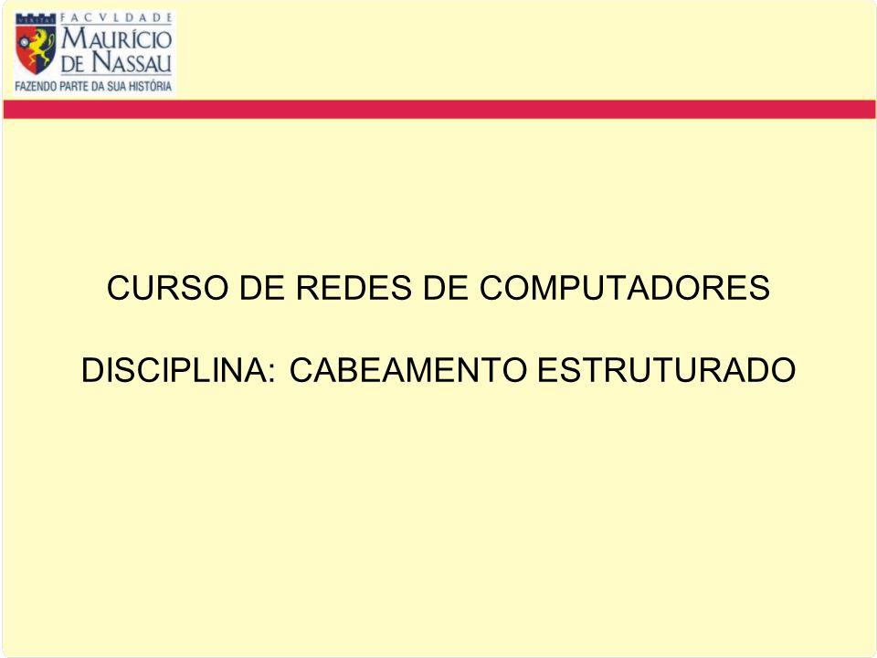 CURSO DE REDES DE COMPUTADORES DISCIPLINA: CABEAMENTO ESTRUTURADO