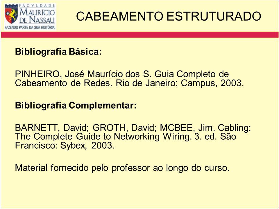 CABEAMENTO ESTRUTURADO Bibliografia Básica: PINHEIRO, José Maurício dos S.