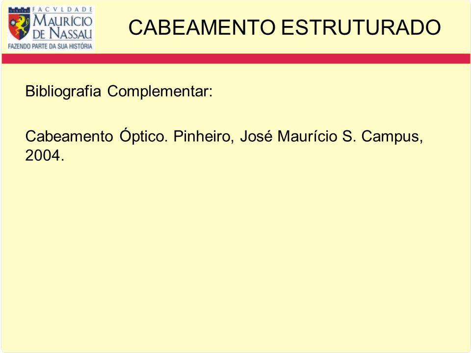 CABEAMENTO ESTRUTURADO Bibliografia Complementar: Cabeamento Óptico.