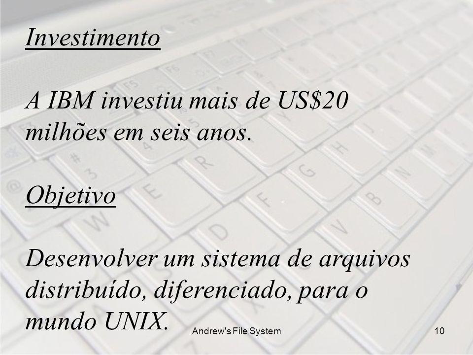 Andrew s File System10 Investimento A IBM investiu mais de US$20 milhões em seis anos.