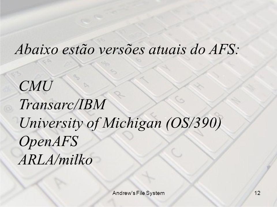 Andrew s File System12 Abaixo estão versões atuais do AFS: CMU Transarc/IBM University of Michigan (OS/390) OpenAFS ARLA/milko