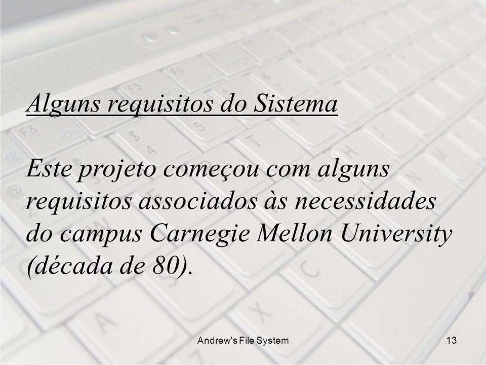 Andrew s File System13 Alguns requisitos do Sistema Este projeto começou com alguns requisitos associados às necessidades do campus Carnegie Mellon University (década de 80).