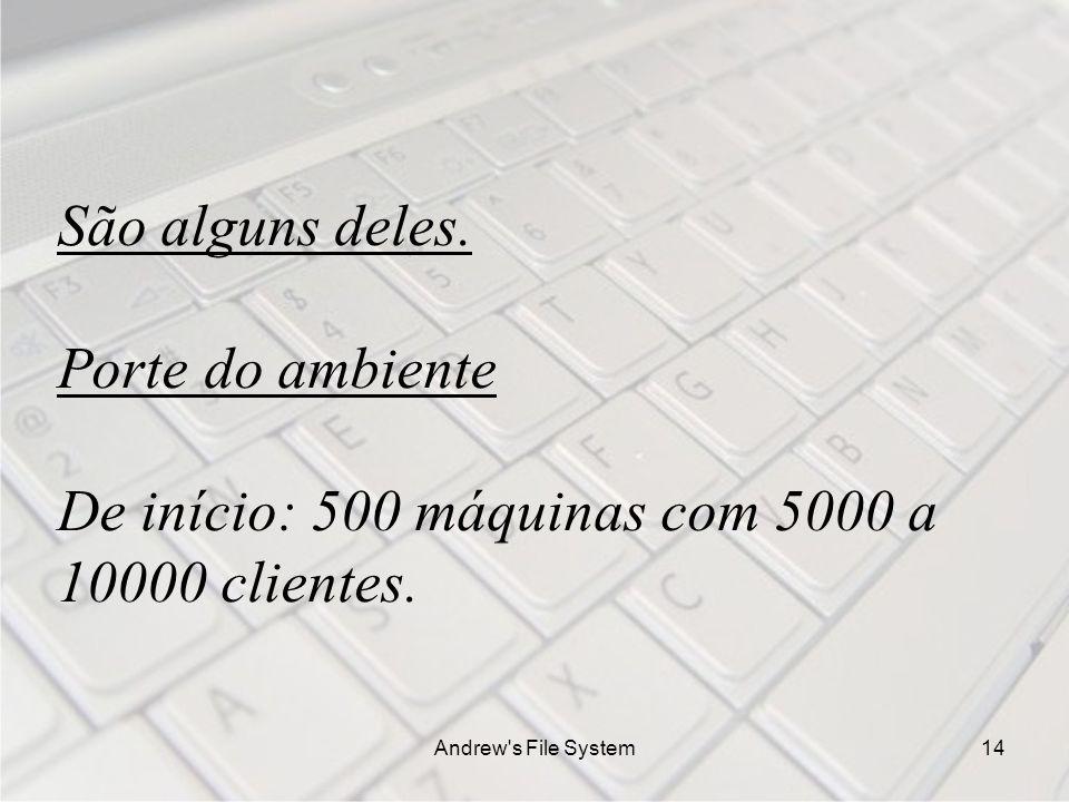 Andrew s File System14 São alguns deles.