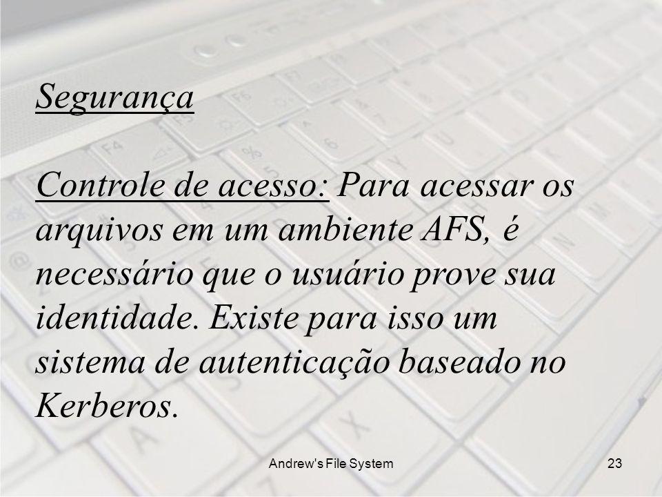 Andrew s File System23 Segurança Controle de acesso: Para acessar os arquivos em um ambiente AFS, é necessário que o usuário prove sua identidade.