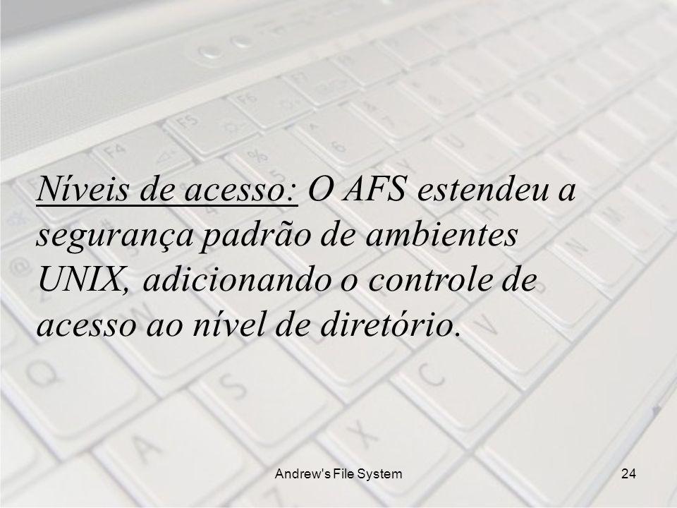 Andrew s File System24 Níveis de acesso: O AFS estendeu a segurança padrão de ambientes UNIX, adicionando o controle de acesso ao nível de diretório.