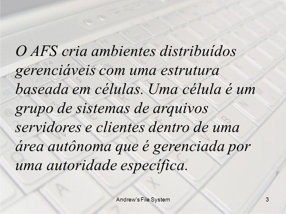 Andrew s File System3 O AFS cria ambientes distribuídos gerenciáveis com uma estrutura baseada em células.