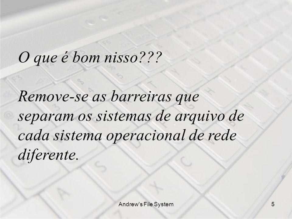 Andrew s File System5 O que é bom nisso??.