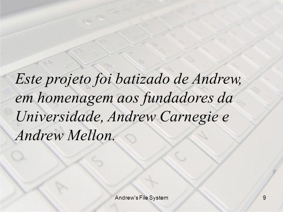 Andrew s File System9 Este projeto foi batizado de Andrew, em homenagem aos fundadores da Universidade, Andrew Carnegie e Andrew Mellon.