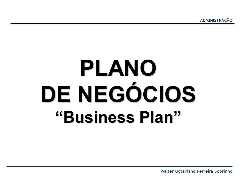 ADMINISTRAÇÃO Walter Octaviano Ferreira Sobrinho PLANO DE NEGÓCIOS Business Plan