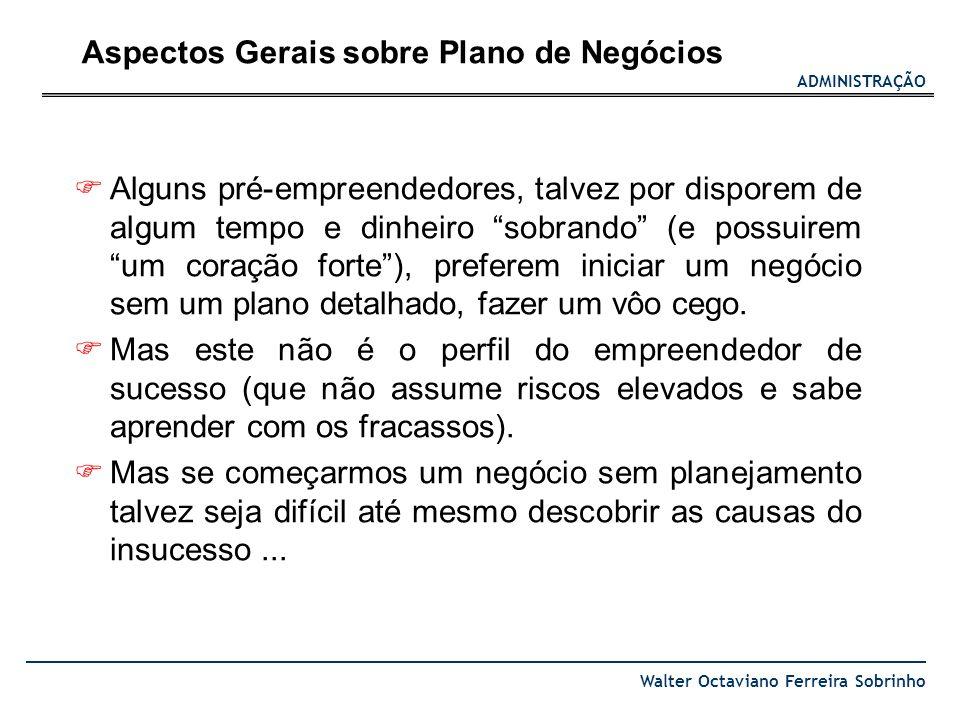 ADMINISTRAÇÃO Walter Octaviano Ferreira Sobrinho Alguns pré-empreendedores, talvez por disporem de algum tempo e dinheiro sobrando (e possuirem um cor