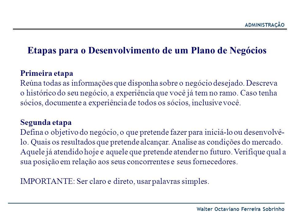 ADMINISTRAÇÃO Walter Octaviano Ferreira Sobrinho Primeira etapa Reúna todas as informações que disponha sobre o negócio desejado. Descreva o histórico