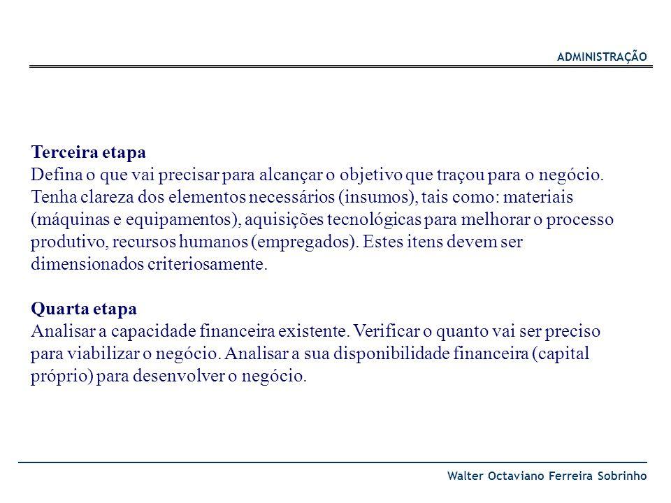 ADMINISTRAÇÃO Walter Octaviano Ferreira Sobrinho Terceira etapa Defina o que vai precisar para alcançar o objetivo que traçou para o negócio. Tenha cl