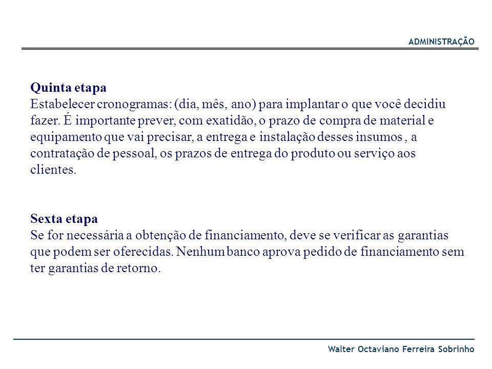ADMINISTRAÇÃO Walter Octaviano Ferreira Sobrinho Quinta etapa Estabelecer cronogramas: (dia, mês, ano) para implantar o que você decidiu fazer. É impo