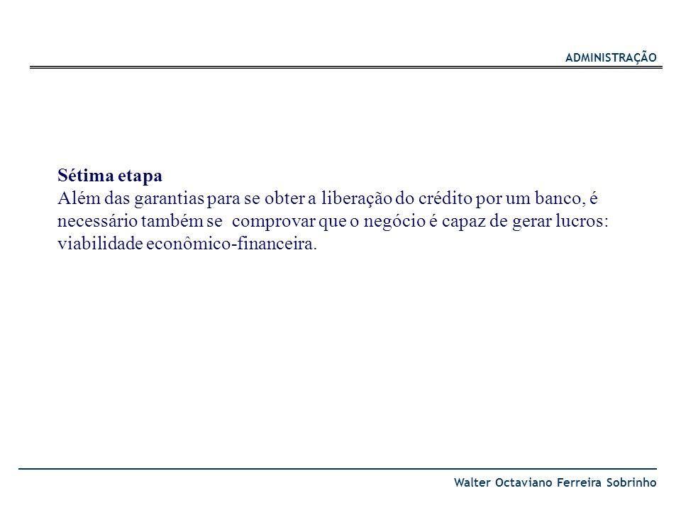 ADMINISTRAÇÃO Walter Octaviano Ferreira Sobrinho Sétima etapa Além das garantias para se obter a liberação do crédito por um banco, é necessário també
