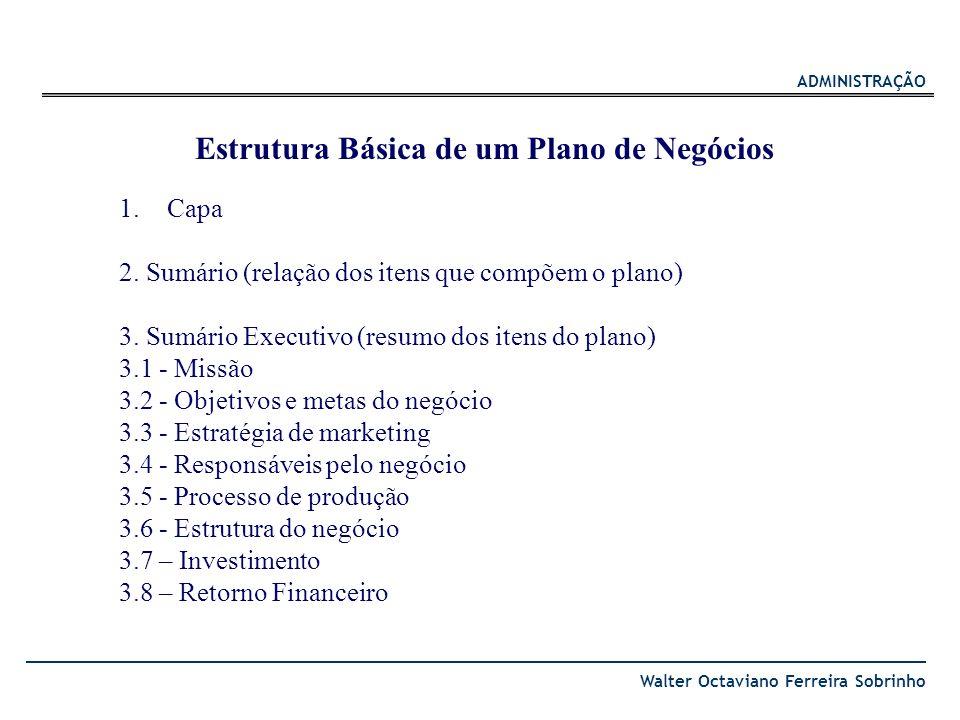 ADMINISTRAÇÃO Walter Octaviano Ferreira Sobrinho 1.Capa 2. Sumário (relação dos itens que compõem o plano) 3. Sumário Executivo (resumo dos itens do p