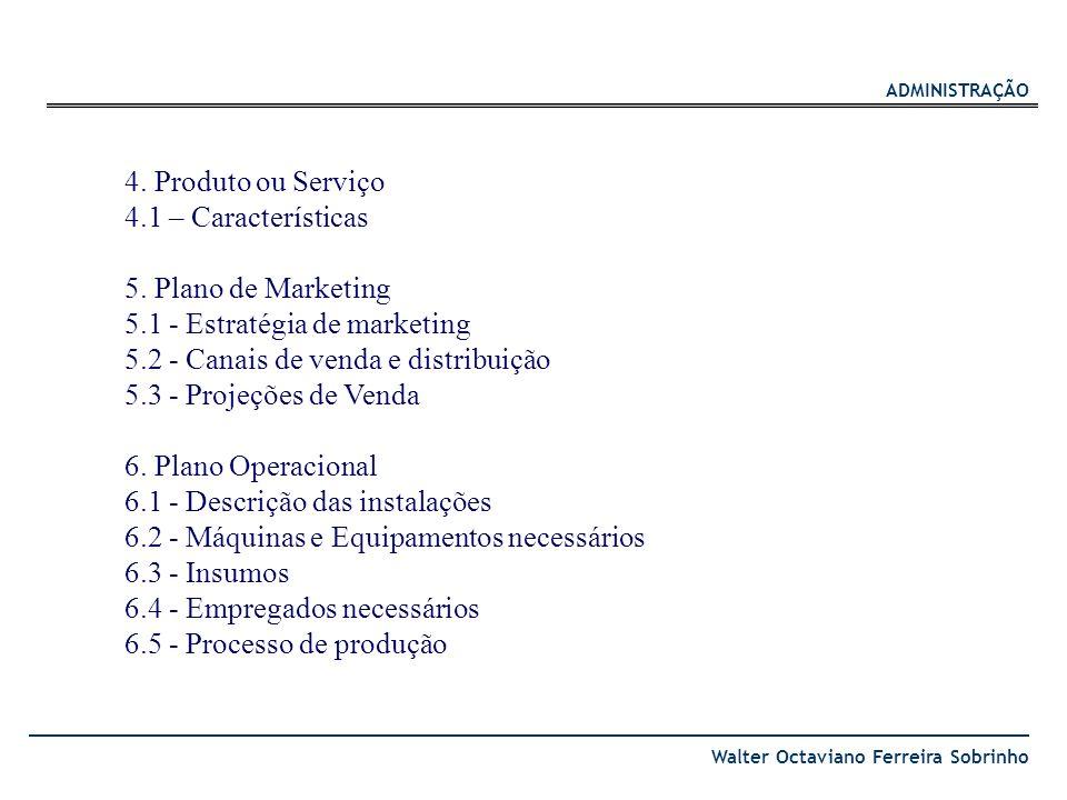 ADMINISTRAÇÃO Walter Octaviano Ferreira Sobrinho 4. Produto ou Serviço 4.1 – Características 5. Plano de Marketing 5.1 - Estratégia de marketing 5.2 -