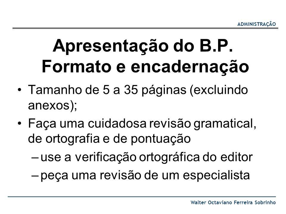 ADMINISTRAÇÃO Walter Octaviano Ferreira Sobrinho Apresentação do B.P. Formato e encadernação Tamanho de 5 a 35 páginas (excluindo anexos); Faça uma cu