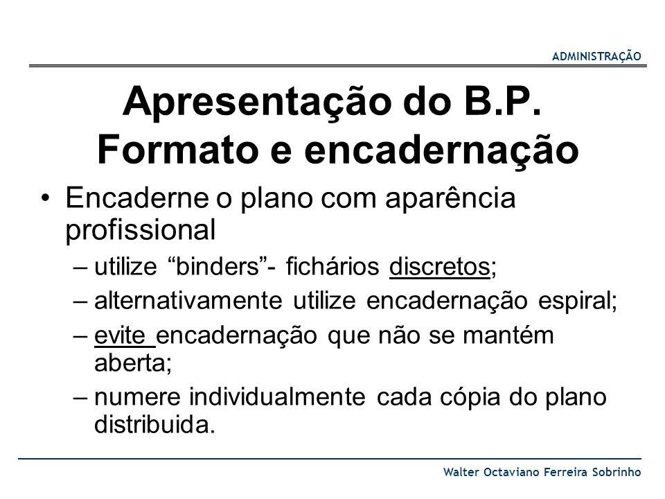 ADMINISTRAÇÃO Walter Octaviano Ferreira Sobrinho Apresentação do B.P. Formato e encadernação Encaderne o plano com aparência profissional –utilize bin