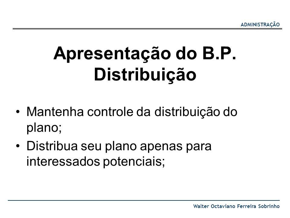 ADMINISTRAÇÃO Walter Octaviano Ferreira Sobrinho Apresentação do B.P. Distribuição Mantenha controle da distribuição do plano; Distribua seu plano ape
