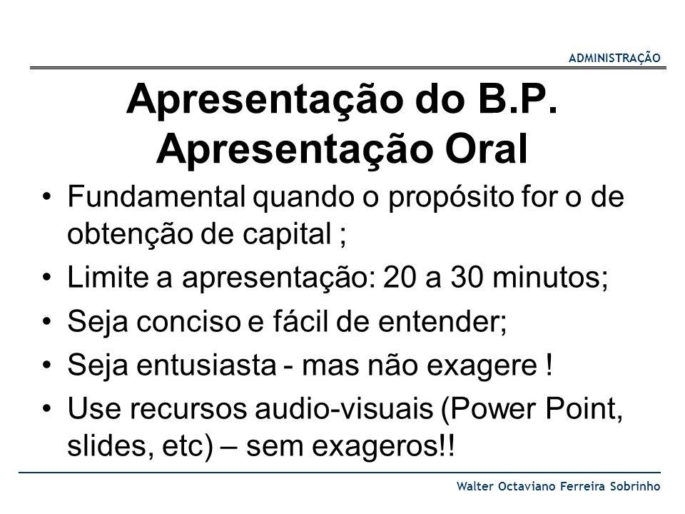 ADMINISTRAÇÃO Walter Octaviano Ferreira Sobrinho Apresentação do B.P. Apresentação Oral Fundamental quando o propósito for o de obtenção de capital ;