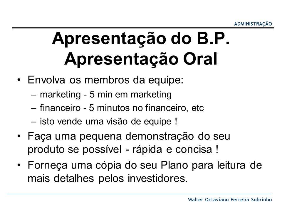 ADMINISTRAÇÃO Walter Octaviano Ferreira Sobrinho Apresentação do B.P. Apresentação Oral Envolva os membros da equipe: –marketing - 5 min em marketing