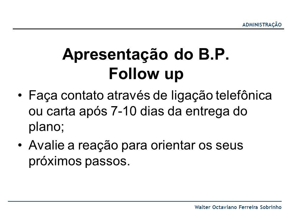 ADMINISTRAÇÃO Walter Octaviano Ferreira Sobrinho Apresentação do B.P. Follow up Faça contato através de ligação telefônica ou carta após 7-10 dias da