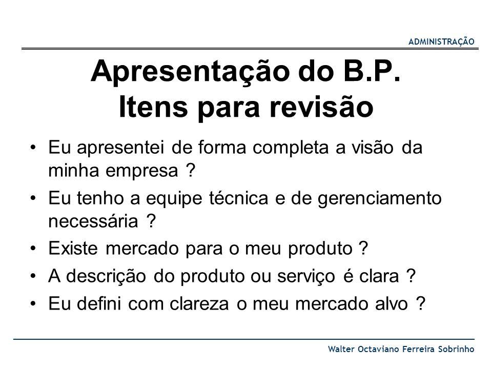 ADMINISTRAÇÃO Walter Octaviano Ferreira Sobrinho Apresentação do B.P. Itens para revisão Eu apresentei de forma completa a visão da minha empresa ? Eu