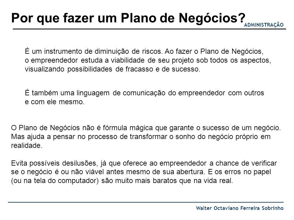 ADMINISTRAÇÃO Walter Octaviano Ferreira Sobrinho A atividade de planejamento envolve tópicos que possibilitem o registro, o mais completo possível, daquilo que é importante para o negócio: seu destino (missão, visão) as estratégias para chegar lá (analisar o ambiente) onde se gostaria de estar em datas específicas (metas) os obstáculos que pode encontrar o que fazer para vencer esses obstáculos