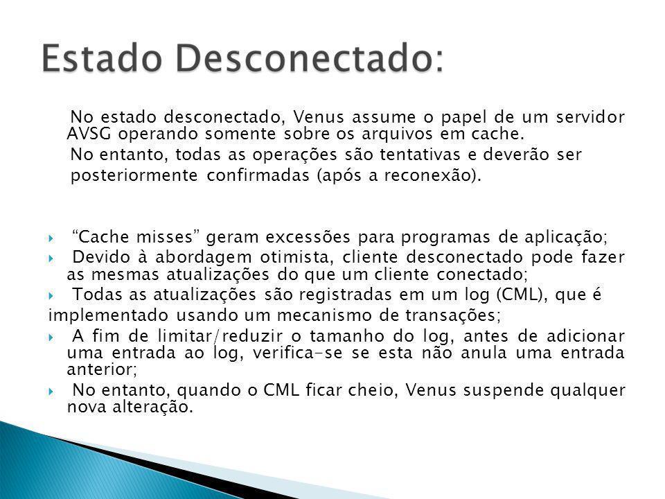 No estado desconectado, Venus assume o papel de um servidor AVSG operando somente sobre os arquivos em cache.