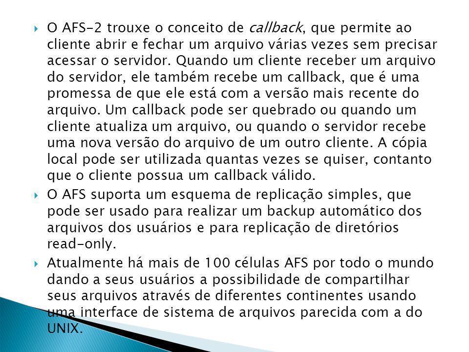 O AFS-2 trouxe o conceito de callback, que permite ao cliente abrir e fechar um arquivo várias vezes sem precisar acessar o servidor.