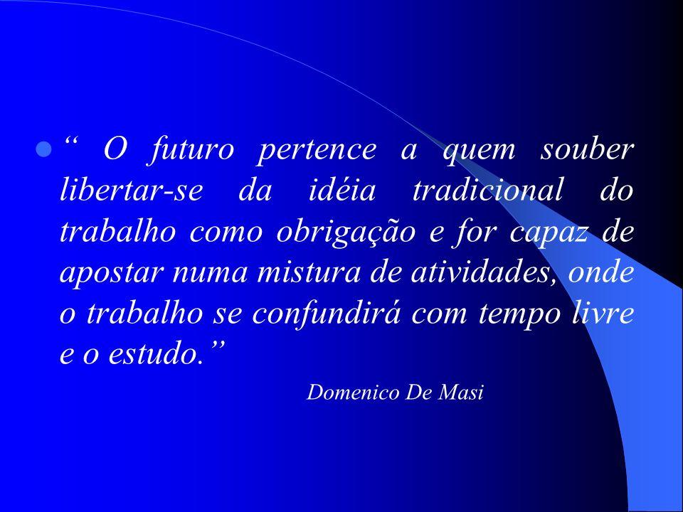 O futuro pertence a quem souber libertar-se da idéia tradicional do trabalho como obrigação e for capaz de apostar numa mistura de atividades, onde o