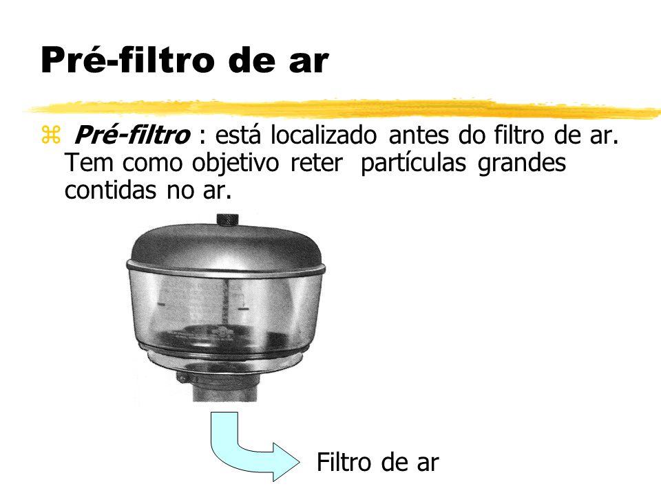 Pré-filtro de ar z Pré-filtro : está localizado antes do filtro de ar. Tem como objetivo reter partículas grandes contidas no ar. Filtro de ar