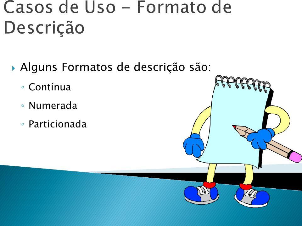 Casos de Uso - Formato de Descrição Alguns Formatos de descrição são: Contínua Numerada Particionada
