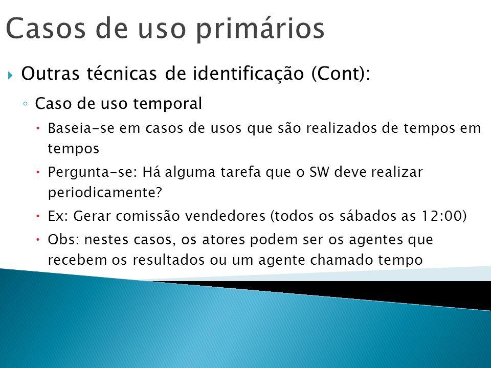 Casos de uso primários Outras técnicas de identificação (Cont): Caso de uso temporal Baseia-se em casos de usos que são realizados de tempos em tempos