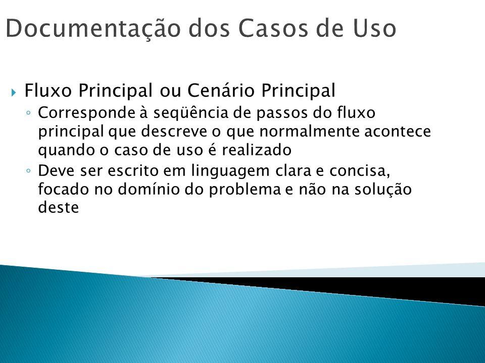 Documentação dos Casos de Uso Fluxo Principal ou Cenário Principal Corresponde à seqüência de passos do fluxo principal que descreve o que normalmente