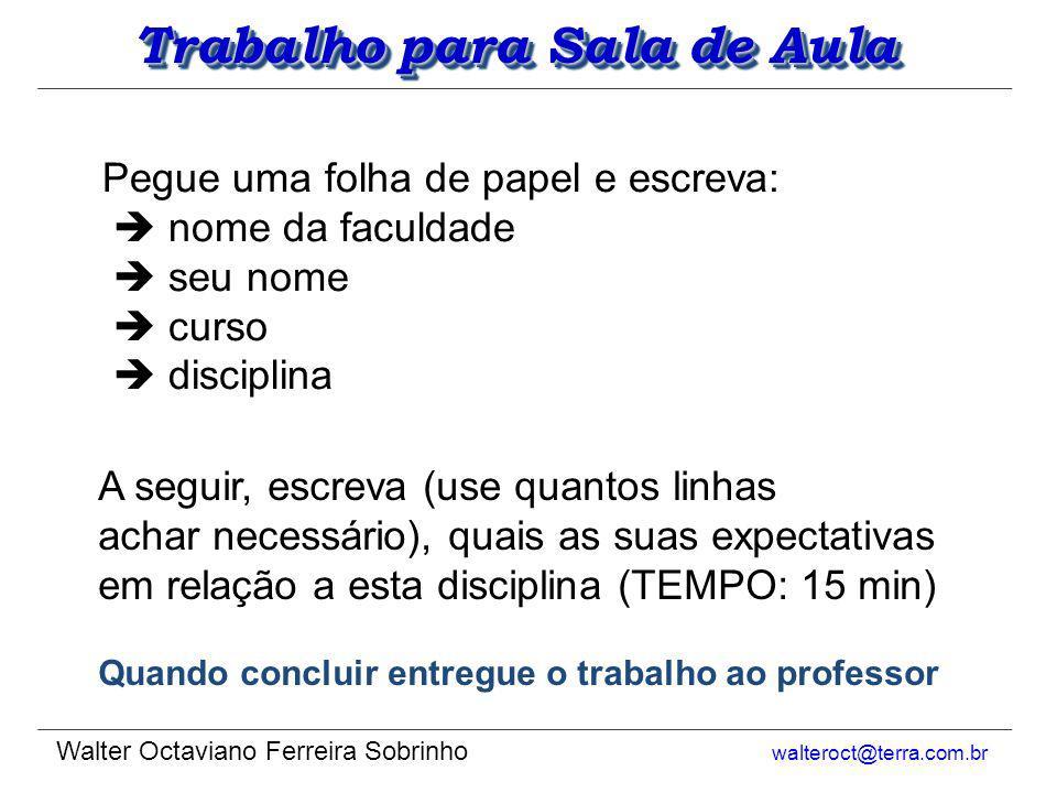 Formação dos GRUPOS DE TRABALHO Grupos de 2 ou 3 pessoas EXCEÇÕES DEVERÃO SER TRATADAS DIRETAMENTE COM O PROFESSOR