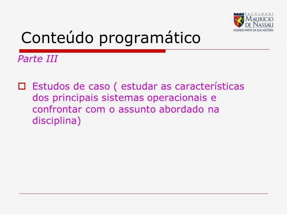 Conteúdo programático Parte III Estudos de caso ( estudar as características dos principais sistemas operacionais e confrontar com o assunto abordado