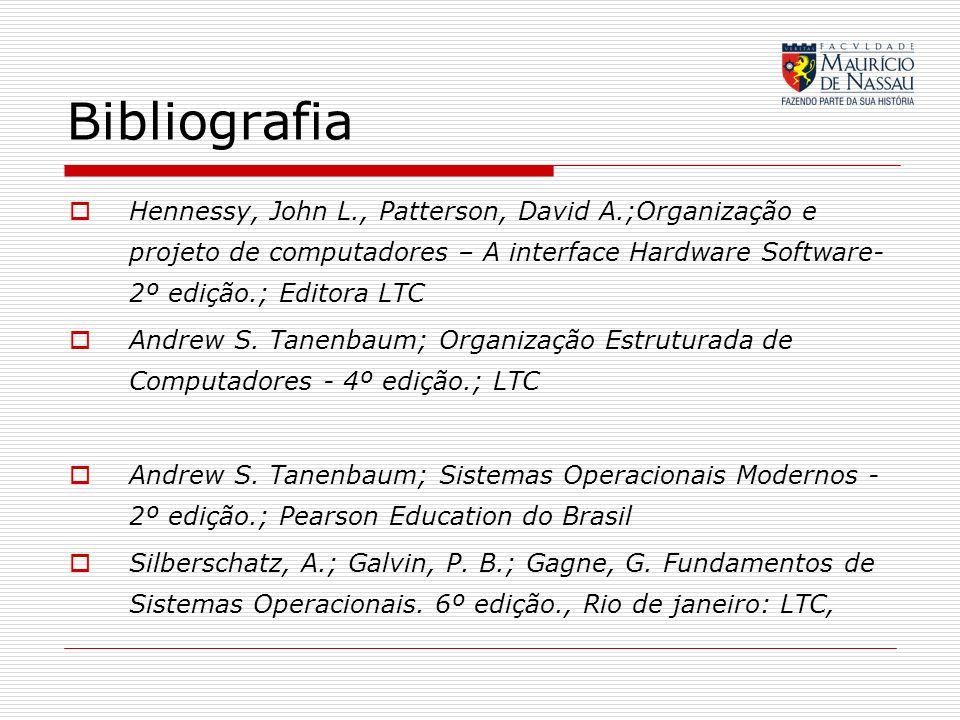 Bibliografia Hennessy, John L., Patterson, David A.;Organização e projeto de computadores – A interface Hardware Software- 2º edição.; Editora LTC And