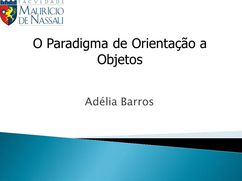 Adélia Barros O Paradigma de Orientação a Objetos